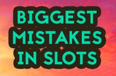 biggest mistakes slots