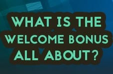 what is the welcome bonus all about?